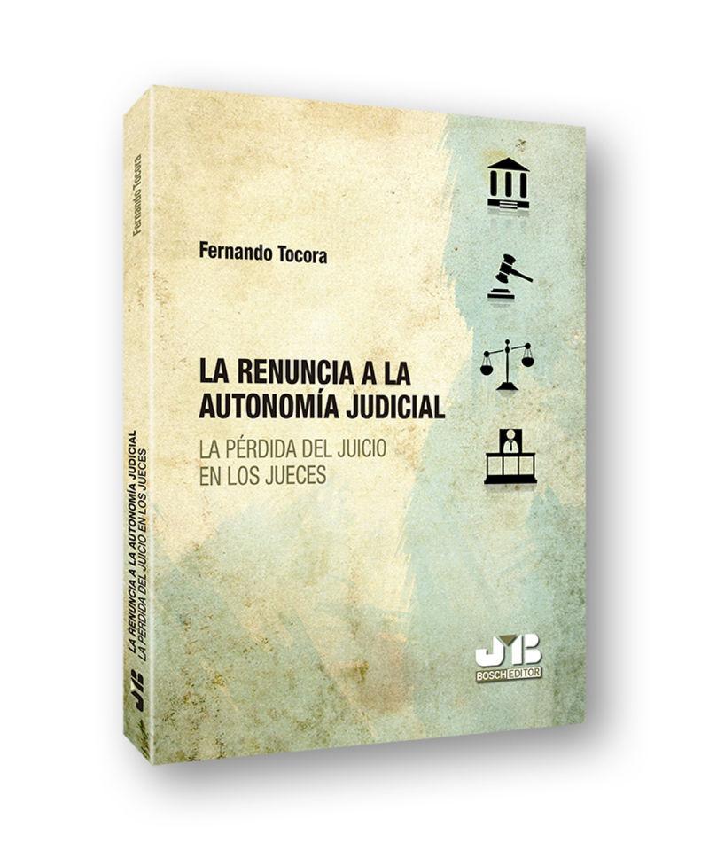 RENUNCIA A LA AUTONOMIA JUDICIAL, LA - LA PERDIDA DEL JUICIO EN LOS JUECES