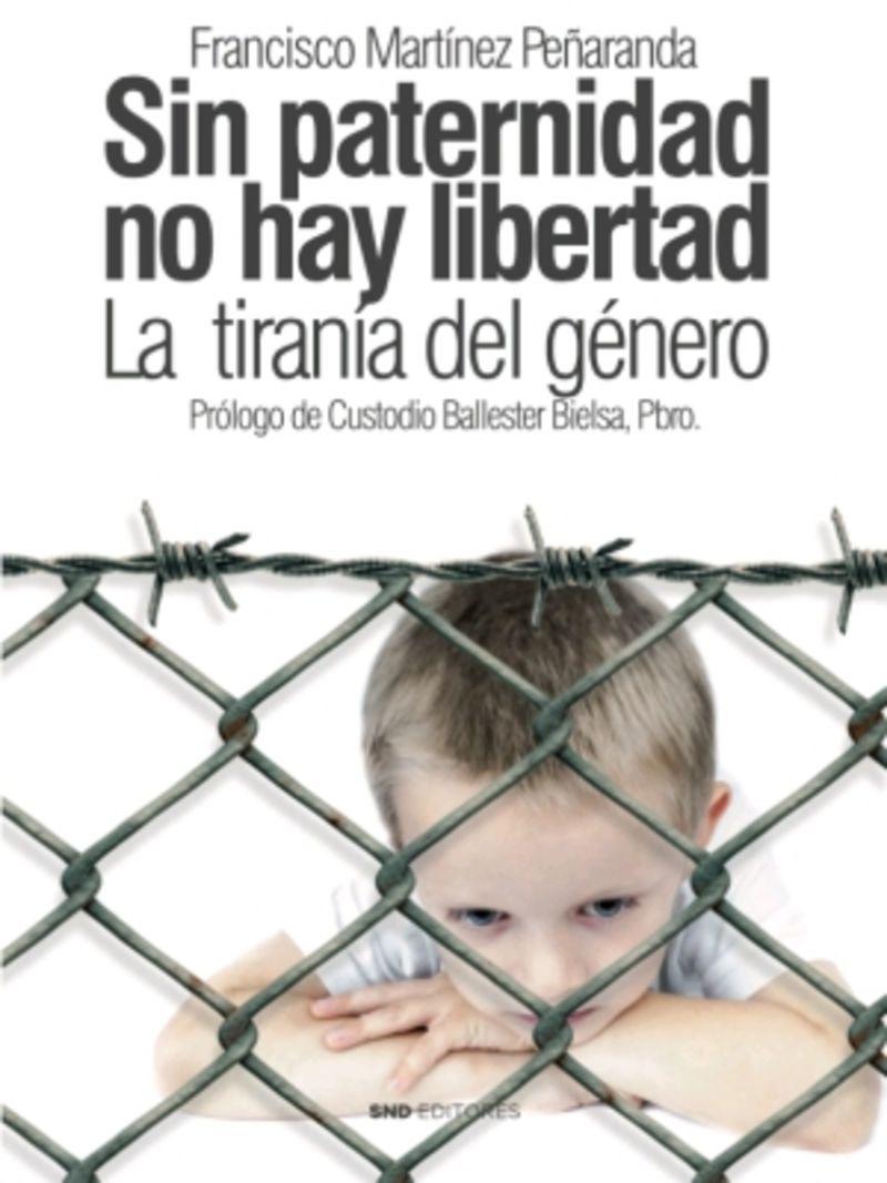 SIN PATERNIDAD NO HAY LIBERTAD - LA TIRANIA DEL GENERO
