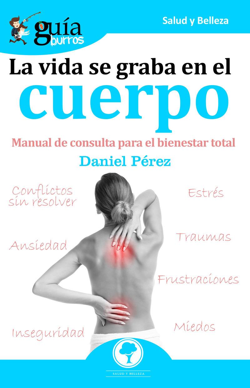 Vida Se Graba En El Cuerpo, La - Manual De Consulta Para El Bienestar Total - Daniel Perez