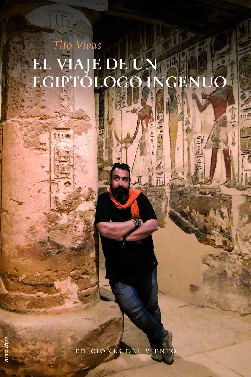 El viaje de un egiptologo ingenuo - Tito Vivas