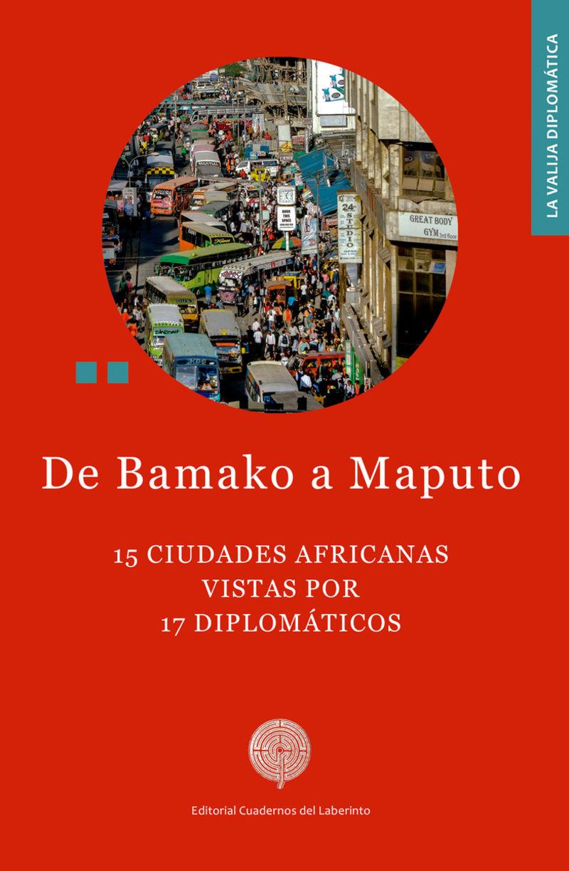 DE BAMAKO A MAPUTO - 15 CIUDADES AFRICANAS VISTAS POR 17 DIPLOMATICOS