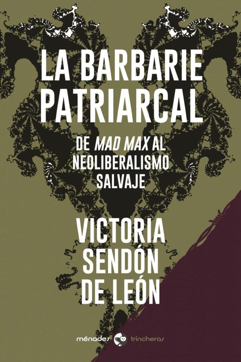 BARBARIE PATRIARCAL, LA - DE MAD MAX AL NEOLIBERALISMO SALVAJE