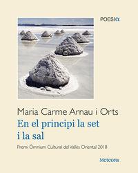 En El Principi La Set I La Sal - Maria Carme Aranu I Orts