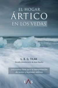 HOGAR ARTICO EN LOS VEDAS, EL - UNA NUEVA CLAVE PARA LA INTERPRETACION DE TEXTOS Y LEYENDAS VEDICOS