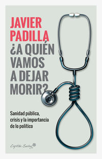 ¿a Quien Vamos A Dejar Morir? - Javier Padilla