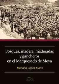 BOSQUES, MADERA, MADERADAS Y GANCHEROS EN EL MARQUESADO DE MOYA