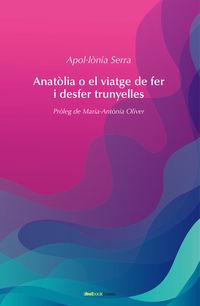 Anatolia O El Viatge De Fer I Desfer Trunyelles - Apollonia Serra