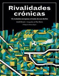 RIVALIDADES CRONICAS - 10 CIUDADES EUROPEAS A TRAVES DE SUS DERBIS