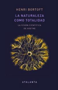 NATURALEZA COMO TOTALIDAD, LA - LA VISION CIENTIFICA DE GOETHE