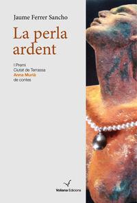 PERLA ARDENT, LA (PREMI CIUTAT DE TERRASSA ANNA MURIA 2019 DE CONTES)