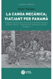 Canoa Mecanica, La / Viatjant Per Panama - Xavier Vizcaino