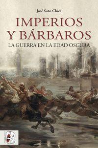 IMPERIOS Y BARBAROS - LA GUERRA EN LA EDAD OSCURA