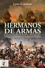 HERMANOS DE ARMAS - LA INTERVENCION DE ESPAÑA Y FRANCIA QUE SALVO LA INDEPENDENCIA DE ESTADOS UNIDOS