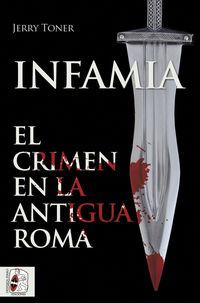 INFAMIA - EL CRIMEN EN LA ANTIGUA ROMA