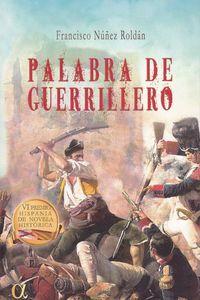 PALABRA DE GUERRILLERO (VI PREMIO HISPANIA DE NOVELA HISTORICA)