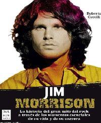JIM MORRISON - LA HISTORIA DEL GRAN MITO DEL ROCK A TRAVES DE LOS MOMENTOS ESENCIALES DE SU VIDA Y DE SU CARRERA