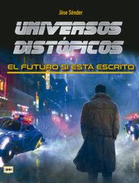 UNIVERSOS DISTOPICOS - EL FUTURO SI ESTA ESCRITO