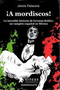 ¡A MORDISCOS! - LA INCREIBLE HISTORIA DE GERMAN ROBLES, UN VAMPIRO ESPAÑOL EN MEXICO