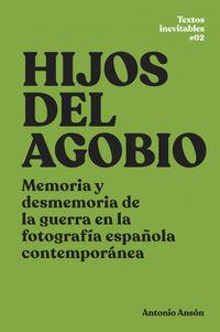 HIJOS DEL AGOBIO - MEMORIA Y DESMEMORIA DE LA GUERRA EN LA FOTOGRAFIA ESPAÑOLA CONTEMPORANEA