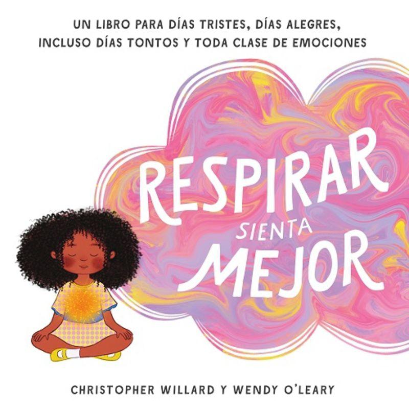 respirar sienta mejor - un libro para dias tristes, dias alegres, incluso dias tontos y toda clase de emociones - WENDY O'LEARY / Christopher Willard