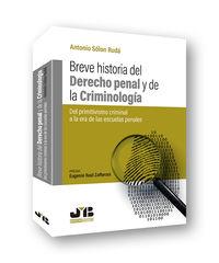 BREVE HISTORIA DEL DERECHO PENAL Y DE LA CRIMINOLOGIA (DEL PRIMITIVISMO CRIMINAL A LA ERA DE LAS ESCUELAS PENALES)