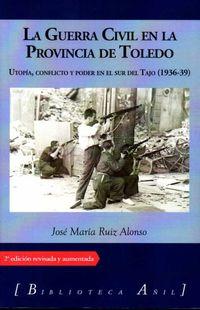 GUERRA CIVIL EN LA PROVINCIA DE TOLEDO, LA - UTOPIA, CONFLICTO Y PODER EN EL SUR DEL TAJO (1936-39)