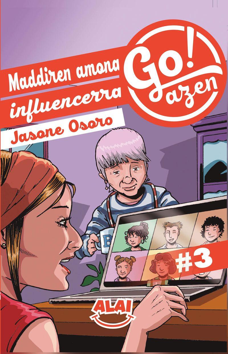 go!azen 3 - maddiren amona influencerra - Jasone Osoro Igartua / Alai Zubimendi (il. )