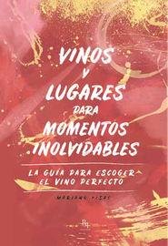 Vinos Y Lugares Para Momentos Inolvidables - Mariano Fisac