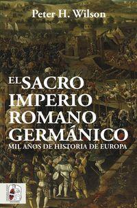 SACRO IMPERIO ROMANO GERMANICO, EL - MIL AÑOS DE HISTORIA DE EUROPA