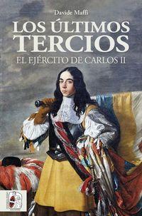 ULTIMOS TERCIOS, LOS - EL EJERCITO DE CARLOS II