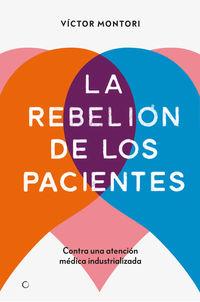 REBELION DE LOS PACIENTES, LA - CONTRA UNA ATENCION MEDICA INDUSTRIALIZADA