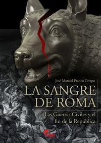 SANGRE DE ROMA, LA - LAS GUERRAS CIVILES Y EL FIN DE LA REPUBLICA