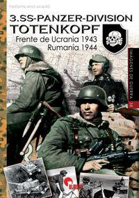 3. SS-PANZER-DIVISION TOTENKOPF - FRENTE DE UCRANIA 1943. RUMANIA 1944
