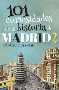 101 Curiosidades De La Historia De Madrid 2 - Angel Sanchez Crespo