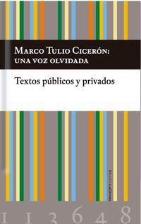 Marco Tulio Ciceron: Una Voz Olvidada - Textos Publicos Y Privados - Marco Tulio Ciceron
