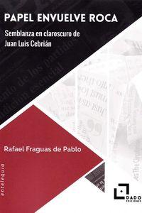 PAPEL ENVUELVE ROCA - SEMBLANZA EN CLAROSCURO DE JUAN LUIS CEBRIAN
