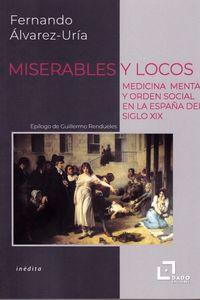 MISERABLES Y LOCOS - MEDICINA MENTAL Y ORDEN SOCIAL EN LA ESPAÑA DEL SIGLO XIX