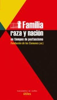 Familia, Raza Y Nacion En Tiempos De Posfascismo - Fundacion De Los Comunes (ed. )