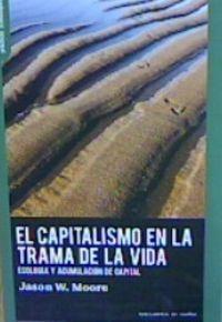 CAPITALISMO EN LA TRAMA DE LA VIDA, EL - ECOLOGIA Y ACUMULACION DE CAPITAL