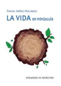 VIDA EN MINUSCULA, LA - AFORISMOS SOBRE LA MADUREZ