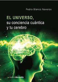 UNIVERSO, SU CONCIENCIA CUANTICA Y TU CEREBRO, EL