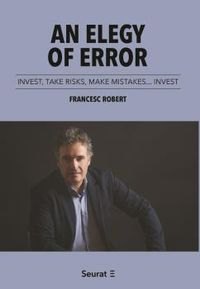 AN ELEGY OF ERROR - INVEST, TAKE RISKS, MAKE MISTAKES. .. INVEST