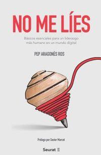 NO ME LIES - BASICOS ESENCIALES PARA UN LIDERAZGO MAS HUMANO EN UN MUNDO DIGITAL