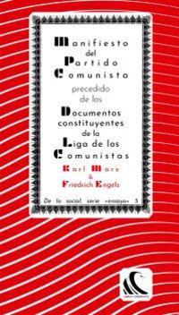 MANIFIESTO DEL PARTIDO COMUNISTA PRECEDIDO DE LOS DOCUMENTOS CONSTITUYENTES DE LA LIGA DE LOS COMUNISTAS Y SEGUIDO DE OTROS DOCUMENTOS AFINES