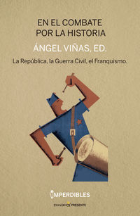 en el combate por la historia - republica, la guerra civil y el franquismo - Angel Viñas