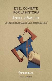 EN EL COMBATE POR LA HISTORIA - REPUBLICA, LA GUERRA CIVIL Y EL FRANQUISMO