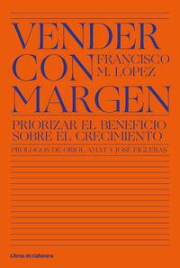 VENDER CON MARGEN - PRIORIZAR EL BENEFICIO SOBRE EL CRECIMIENTO