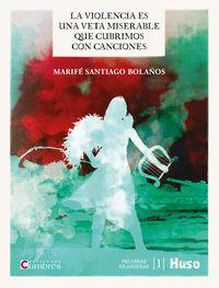 La violencia es una veta miserable que cubrimos con canciones - Marife Santiago Bolaños