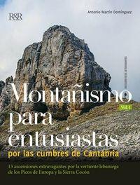 MONTAÑISMO PARA ENTUSIASTAS POR LAS CUMBRES DE CANTABRIA - 13 ASCENSIONES EXTRAVAGANTES POR LA VERTIENTE LEBANIEGA DE LOS PICOS DE EUROPA Y LA SIERRA COCON