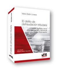 DELITO DE DEFRAUDACION TRIBUTARIA, EL - ANALISIS DOGMATICO DE LOS ARTICULOS 305 Y 305 BIS DEL CODIGO PENAL ESPAÑOL